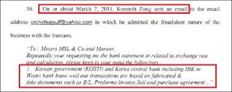 ▲ 케네스정은 2011년 3월7일 이란기업가에게 보낸 이메일에서 한국정부기관인 전략물자관리원과 한국중앙은행인 한국은행, 그리고 기업은행 또는 우리은행이 선하증권과 인보이스, 구매계약서등이 위조된 것을 매우 잘알고 있다고 밝혔다.
